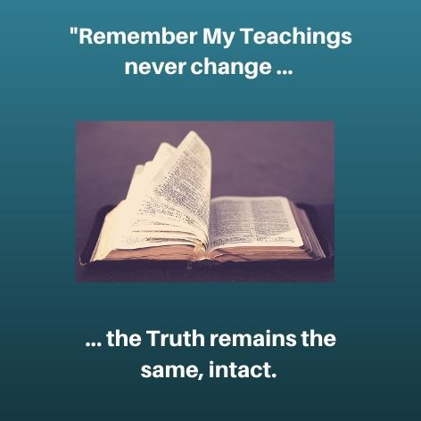 Remember My teachings never change