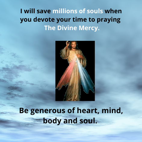 I will save millions of souls when you devote your time to praying The Divine Mercy.
